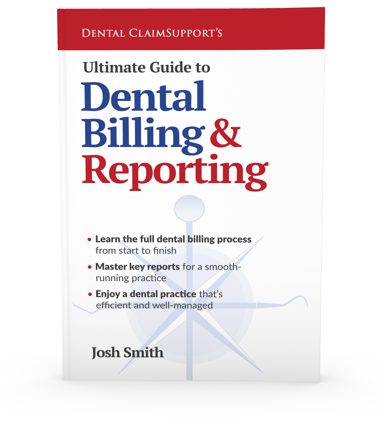 Ultimate Guide to Dental Billing and Reporting by Josh Smith