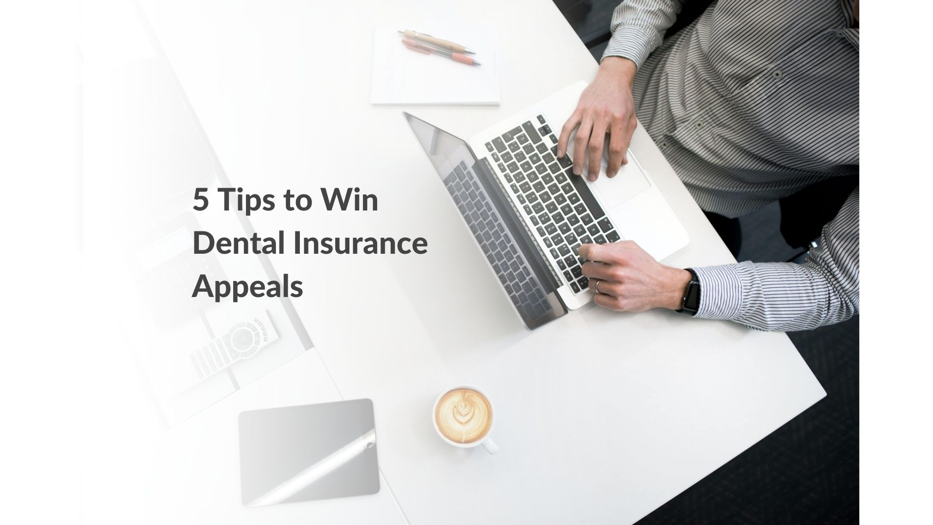 How to Win Dental Insurance Appeals: 5 Simple Tips